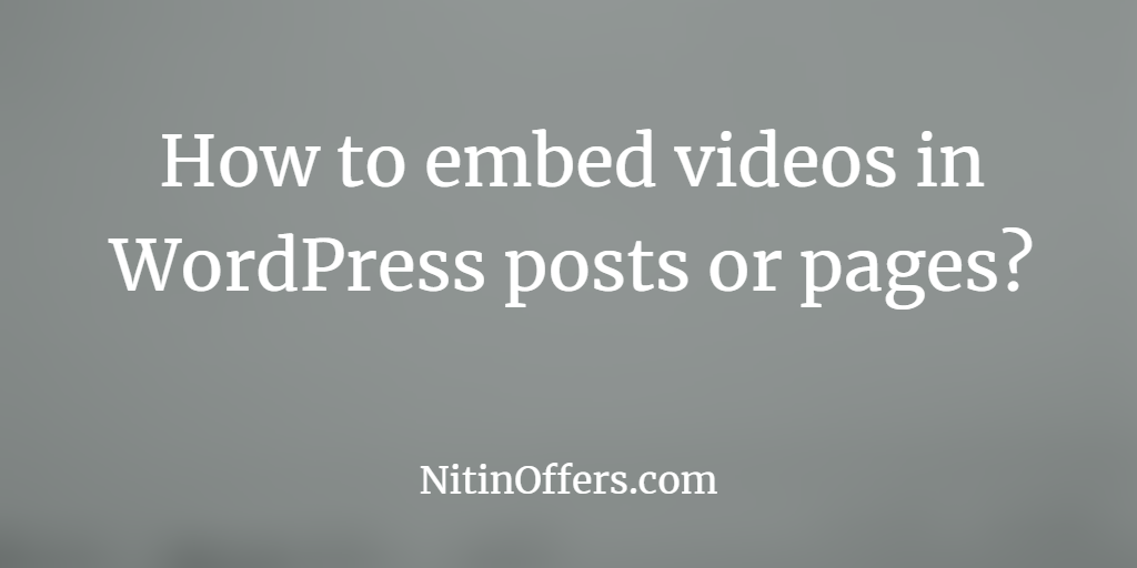 How to embed videos in WordPress posts and pages?
